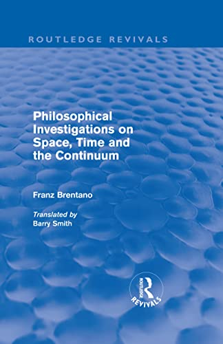 9780415563789: Philosophical Investigations on Time, Space and the Continuum (Routledge Revivals) (Volume 10)
