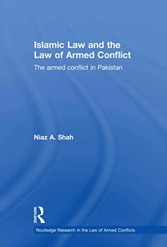9780415563963: Islamic Law and the Law of Armed Conflict: The Conflict in Pakistan (Routledge Research in the Law of Armed Conflict)