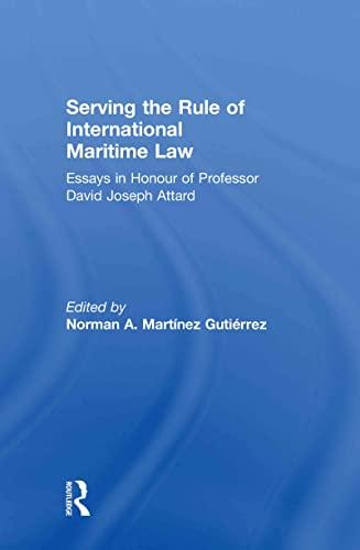 9780415563987: Serving the Rule of International Maritime Law: Essays in Honour of Professor David Joseph Attard (IMLI Studies in International Maritime Law)