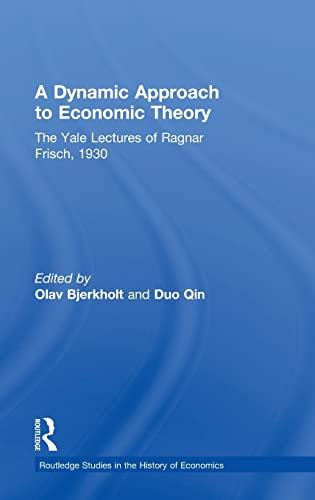 9780415564090: A Dynamic Approach to Economic Theory: The Yale Lectures of Ragnar Frisch, 1930 (Routledge Studies in the History of Economics)