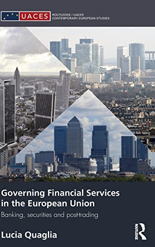 9780415564182: Governing Financial Services in the European Union: Banking, Securities and Post-Trading (Routledge/UACES Contemporary European Studies)