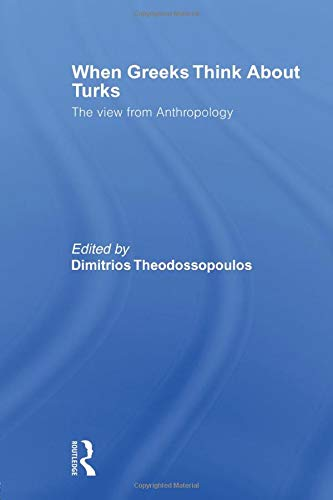 When Greeks Think about Turks: The View from Anthropology
