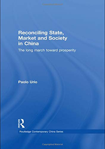 9780415564465: Reconciling State, Market and Society in China: The Long March Toward Prosperity (Routledge Contemporary China Series)
