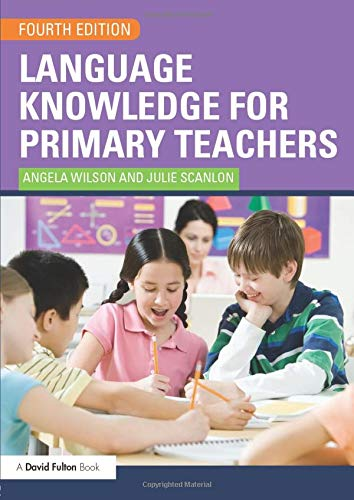 Language Knowledge for Primary Teachers: Wilson, Angela; Scanlon, Julie