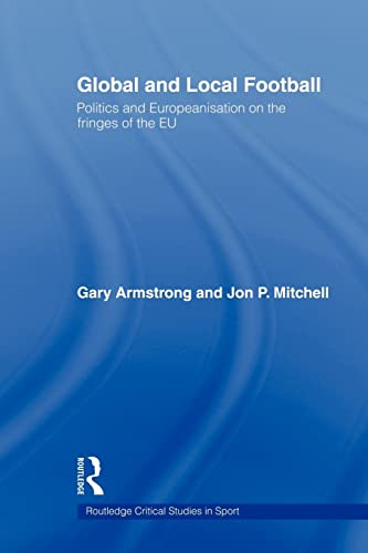 9780415564915: Global and Local Football: Politics and Europeanization on the fringes of the EU