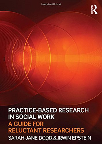 9780415565233: Practice-Based Research in Social Work: A Guide for Reluctant Researchers