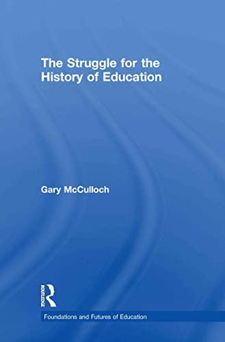 9780415565349: The Struggle for the History of Education (Foundations and Futures of Education)