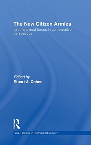 9780415565462: The New Citizen Armies: Israel's Armed Forces in Comparative Perspective (Besa Studies in International Security)
