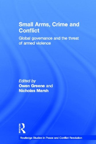Small Arms, Crime and Conflict: Global Governance and the Threat of Armed Violence (Routledge ...