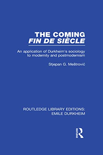 9780415567145: RLE: Emile Durkheim: 4-Volume Set: The Coming Fin De Siècle: An Application of Durkheim's Sociology to Modernity and Postmodernism: Volume 3 (Routledge Library Editions: Emile Durkheim)