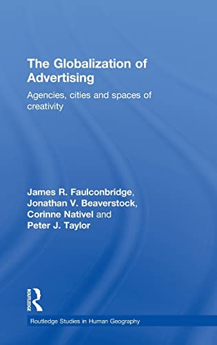 9780415567169: The Globalization of Advertising: Agencies, Cities and Spaces of Creativity (Routledge Studies in Human Geography)