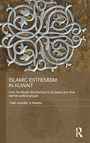 9780415567190: Islamic Extremism in Kuwait: From the Muslim Brotherhood to Al-Qaeda and other Islamic Political Groups