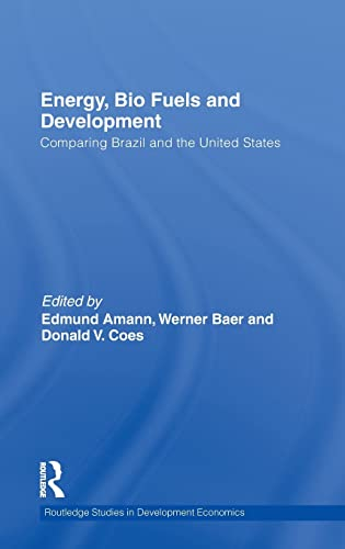 Energy, Bio Fuels and Development: Comparing Brazil and the United States (Routledge Studies in ...