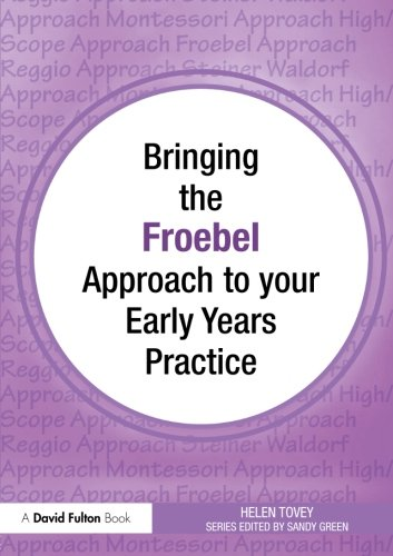 9780415567312: Bringing the Froebel Approach to your Early Years Practice (Bringing ... to your Early Years Practice)