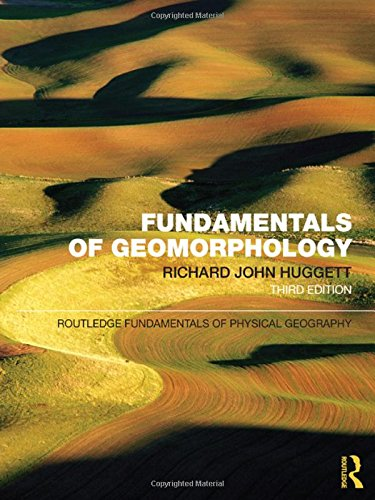 Fundamentals of Geomorphology (Routledge Fundamentals of Physical Geography): Richard John Huggett