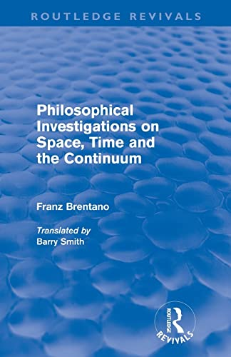 9780415568036: Philosophical Investigations on Time, Space and the Continuum (Routledge Revivals)