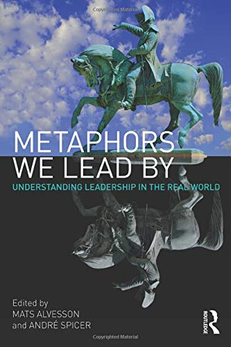 9780415568456: Metaphors We Lead By: Understanding Leadership in the Real World