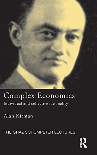 Complex Economics: Individual and Collective Rationality (The Graz Schumpeter Lectures): Kirman, ...