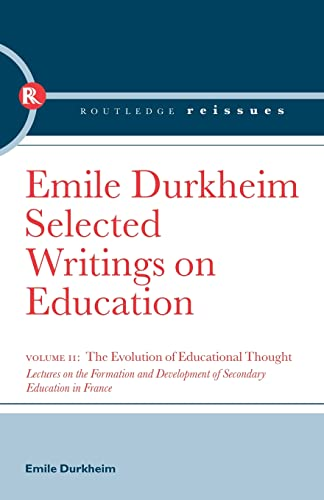 9780415569064: The Evolution of Educational Thought: Lectures on the formation and development of secondary education in France (Selected Writings on Education)