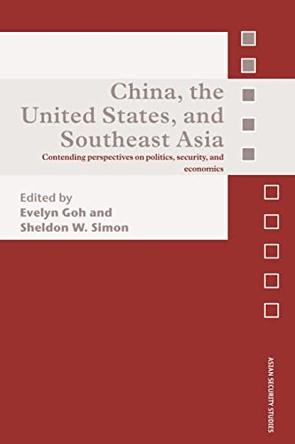 9780415569507: China, the United States, and South-East Asia: Contending Perspectives on Politics, Security, and Economics (Asian Security Studies)
