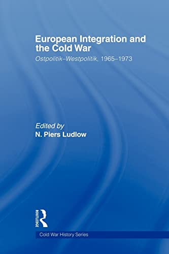 9780415569903: European Integration and the Cold War: Ostpolitik-Westpolitik, 1965-1973