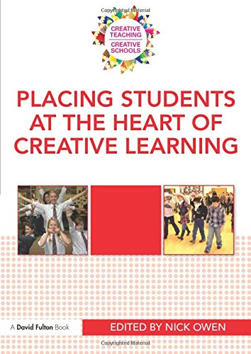 9780415570015: Placing Students at the Heart of Creative Learning (Creative Teaching/Creative Schools)