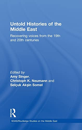 9780415570107: Untold Histories of the Middle East: Recovering Voices from the 19th and 20th Centuries (SOAS/Routledge Studies on the Middle East)