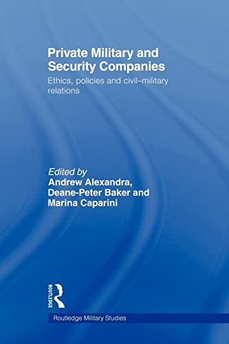 9780415570305: Private Military and Security Companies: Ethics, Policies and Civil-Military Relations (Routledge Military Studies)