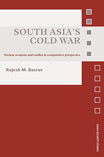 9780415570350: South Asia's Cold War: Nuclear Weapons and Conflict in Comparative Perspective (Asian Security Studies)