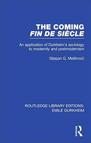 9780415570466: The Coming Fin De Siècle (Routledge Revivals): An Application of Durkheim's Sociology to Modernity and Postmodernism