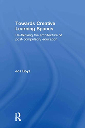 9780415570626: Towards Creative Learning Spaces: Re-Thinking the Architecture of Post-Compulsory Education