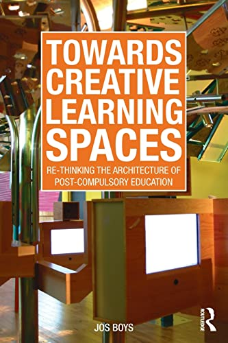 9780415570640: Towards Creative Learning Spaces: Re-thinking the Architecture of Post-Compulsory Education