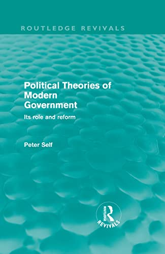 9780415570794: Political Theories of Modern Government (Routledge Revivals): Its Role and Reform (Volume 9)