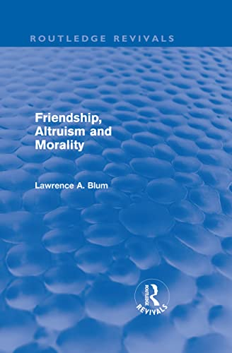 9780415570909: Friendship, Altruism and Morality (Routledge Revivals) (Volume 14)
