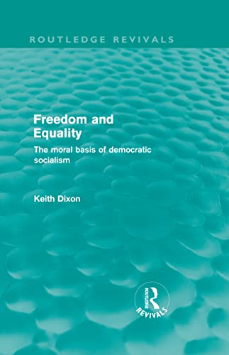 9780415571029: Freedom and Equality (Routledge Revivals): The Moral Basis of Democratic Socialism (Volume 12)