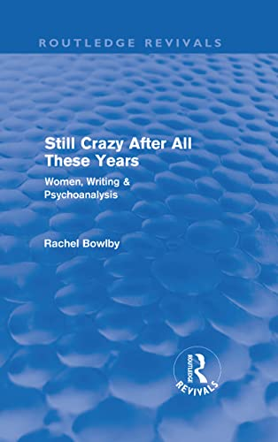 9780415571296: Still Crazy After All These Years (Routledge Revivals): Women, Writing and Psychoanalysis (Volume 8)