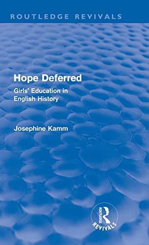 Hope Deferred (Routledge Revivals): Girls' Education in: Josephine Kamm