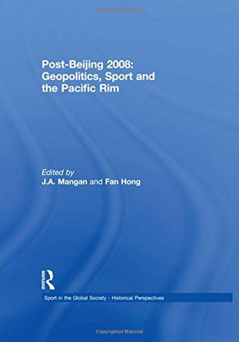 9780415571715: Post-Beijing 2008: Geopolitics, Sport and the Pacific Rim (Sport in the Global Society - Historical perspectives)
