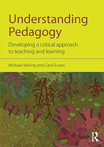 Understanding Pedagogy: Developing a Critical Approach to Teaching and Learning: Mike Waring and ...