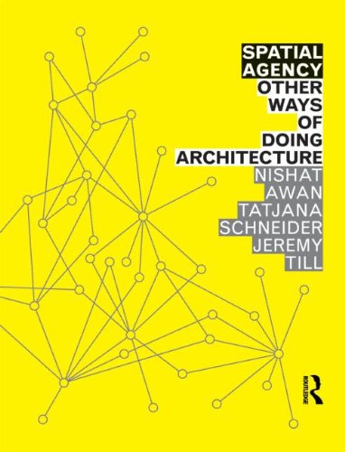 Spatial Agency: Other Ways of Doing Architecture: Awan, Nishat; Schneider, Tatjana; Till, Jeremy