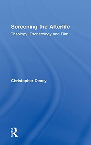 9780415572583: Screening the Afterlife: Theology, Eschatology, and Film