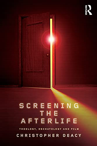 9780415572590: Screening the Afterlife: Theology, Eschatology, and Film