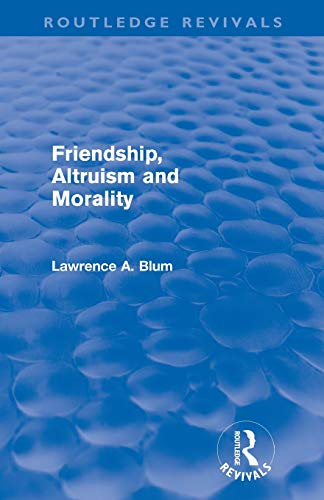 9780415572927: Friendship, Altruism and Morality (Routledge Revivals)