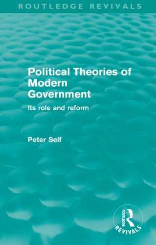 9780415572934: Political Theories of Modern Government (Routledge Revivals): Its Role and Reform