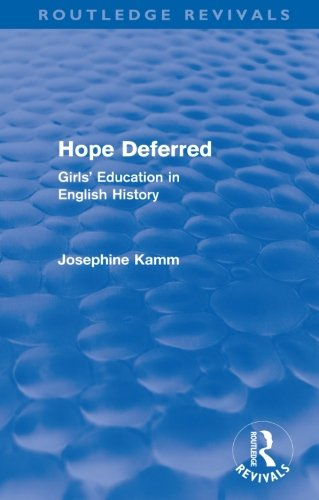 Hope Deferred (Routledge Revivals): Girls' Education in English History (0415572975) by Kamm, Josephine