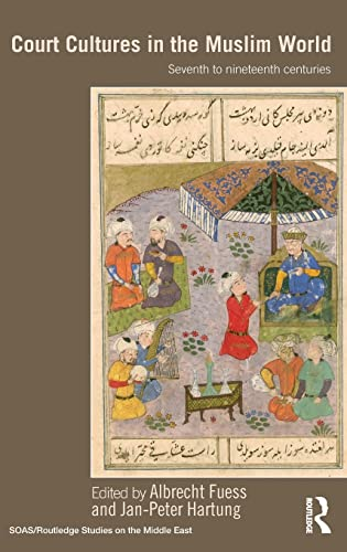 9780415573191: Court Cultures in the Muslim World: Seventh to Nineteenth Centuries