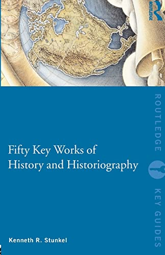 9780415573320: Fifty Key Works of History and Historiography (Routledge Key Guides)