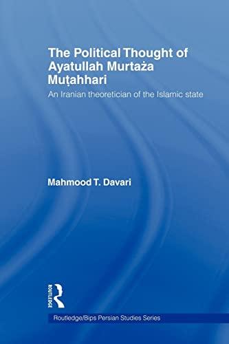 9780415573504: The Political Thought of Ayatollah Murtaza Mutahhari: An Iranian Theoretician of the Islamic State (Routledge Ge/Bips Persian Studies)