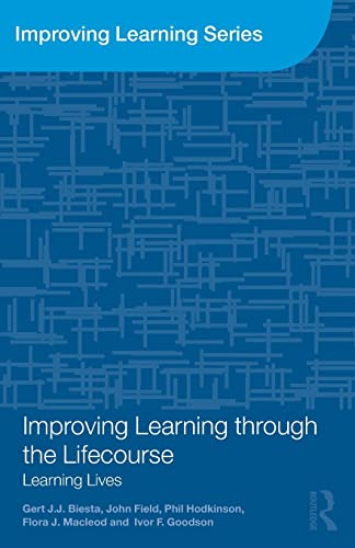 Improving Learning through the Lifecourse: Learning Lives (0415573734) by Biesta, Gert; Field, John; Hodkinson, Phil; Macleod, Flora J.; Goodson, Ivor F.