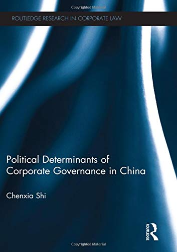 The Political Determinants of Corporate Governance in China (Routledge Research in Corporate Law): ...